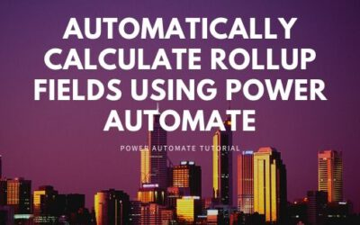 Automatically Calculate Dynamics 365 Rollup Fields using Power Automate